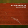 Andy Wagner  |  Those Who Forgive