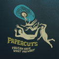 Papercuts  |  You Can Have What You Want