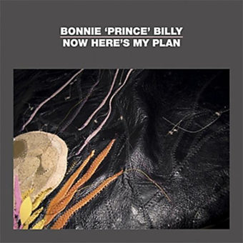 Bonnie Prince Billy - Now Here's My Plan