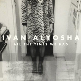 Ivan and Alyosha - All The Times We Had