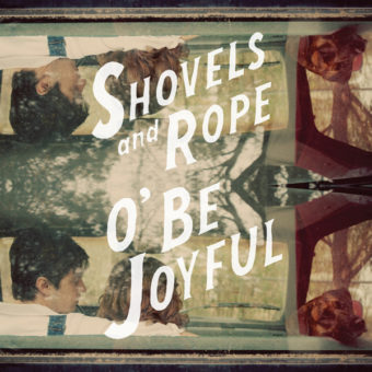 Shovels and Rope - O' Be Joyful