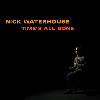 Nick Waterhouse - Times All Gone