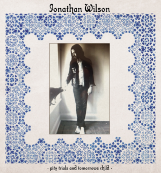 Jonathan Wilson - Pity Trails And Tomorrows Child