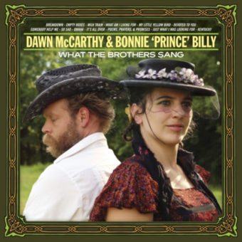 Dawn McCarthy and Bonnie Prince Billy – What The Brothers Sang