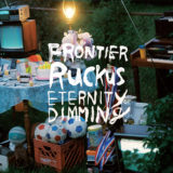 Frontier Ruckus – Eternity of Dimming