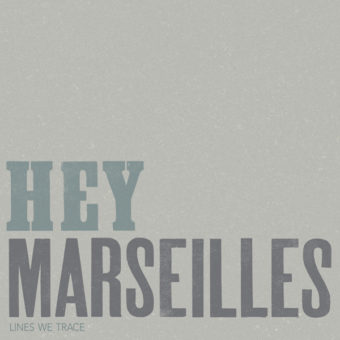 Hey Marseilles – Lines We Trace