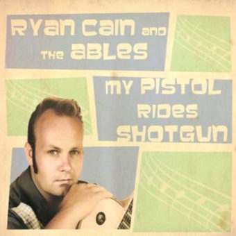 Ryan Cain And The Ables - My Pistol Rides Shotgun