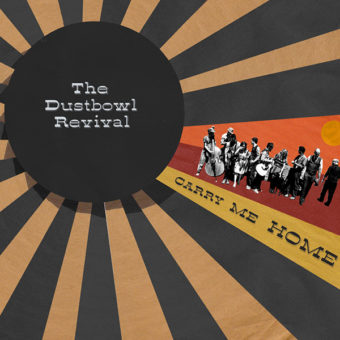 Dustbowl Revival – Carry Me Home
