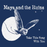 Maya & The Ruins – Take This Song With You