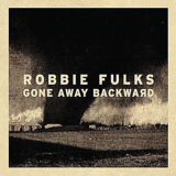 Robbie Fulks - Gone Away Backward