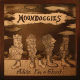 The Moondoggies – Adios I'm A Ghost