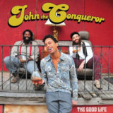 John The Conqueror - The Good Life