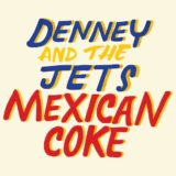 Denny and the Jets - Mexican Coke
