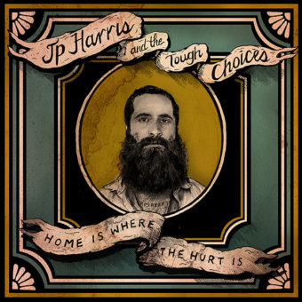 JP Harris and The Tough Choices- Home Is Where The Hurt Is