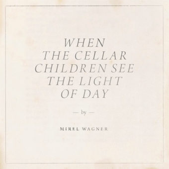 Mirel Wagner - When The Cellar Children See The Light