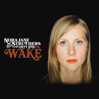 Nora JaneStruthers And The Party Line - Wake