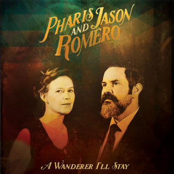Pharis And Jason Romero - A Wanderer I'll Stay