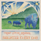 Trout Steak Revival - Brighter Every Day