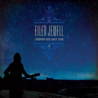 Eilen Jewell – Sundown Over Ghost Town