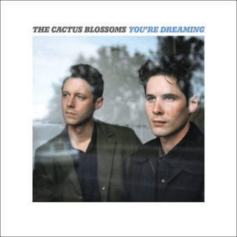 The Cactus Blossoms – You're Dreaming